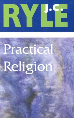 Practical Religion by J.C. Ryle