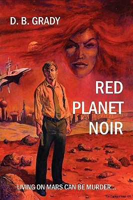Red Planet Noir by D.B. Grady