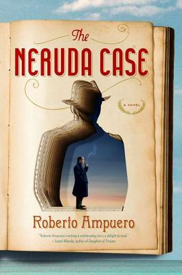 The Neruda Case by Roberto Ampuero