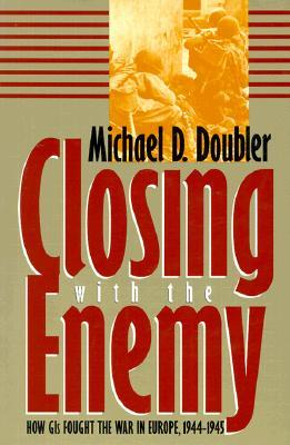 Closing with the Enemy by Michael D. Doubler