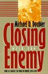 Closing with the Enemy: How GIs Fought the War in Europe, 1944-1945