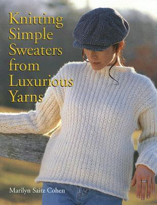 Knitting Simple Sweaters from Luxurious Yarns by Marilyn Saitz Cohen