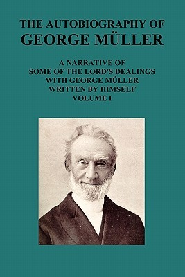 The Autobiography of George Müller a Narrative of Some of the... by George Mueller