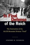 """In Final Defense of the Reich: The Destruction of the 6th SS Mountain Division """"Nord"""""""