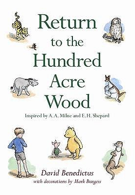 Return to the Hundred Acre Wood: In Which Winnie-The-Pooh Enjoys Further Adventures with Christopher Robin and His Friends. with Decorations by Mark Burgess in the Style of E.H. Shepard