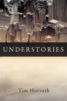 Understories by Tim Horvath