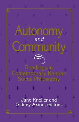 Autonomy and Community: Readings in Contemporary Kantian Social Philosophy