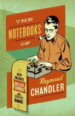 The Notebooks of Raymond Chandler; and English Summer by Raymond Chandler