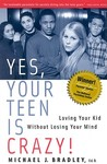 Yes, Your Teen Is Crazy! by Michael J. Bradley