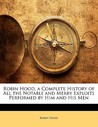 Robin Hood, a Complete History of All the Notable and Merry Exploits Performed by Him and His Men