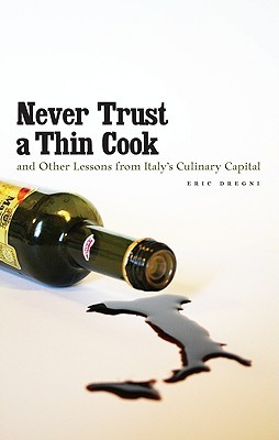 Never Trust a Thin Cook and Other Lessons from Italy's Culinary Capital