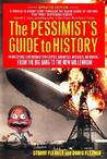 The Pessimist's Guide to History: An Irresistible Compendium Of Catastrophes, Barbarities, Massacres And Mayhem From The Big Bang To The New Millennium