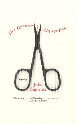 The Torturer's Apprentice by John Biguenet