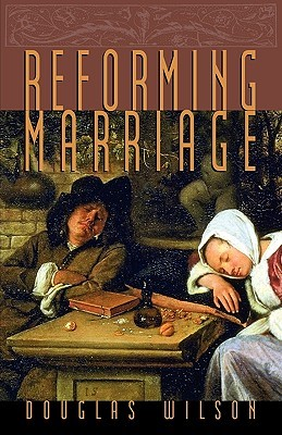 Reforming Marriage by Douglas Wilson