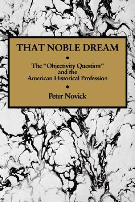 That Noble Dream: The Objectivity Question and the American Historical Profession