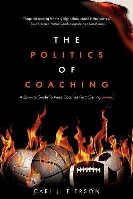 The Politics of Coaching: A Survival Guide to Keep Coaches from Getting Burned