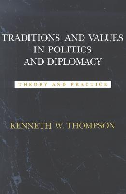 Traditions and Values in Politics and Diplomacy by Kenneth W. Thompson
