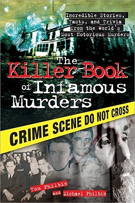 The Killer Book of Infamous Murders by Tom Philbin