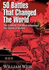 50 Battles That Changed the World: The Conflicts That Most Influenced the Course of History