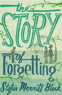 Story Of Forgetting by Stefan Merrill Block