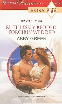 Ruthlessly Bedded, Forcibly Wedded by Abby Green