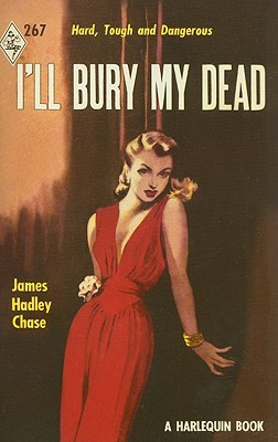 I'll Bury My Dead by James Hadley Chase