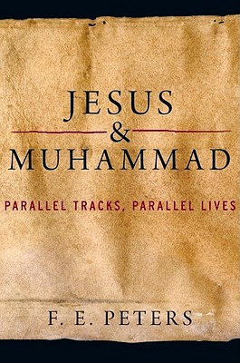 Jesus and Muhammad by F.E. Peters