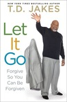 Let it Go by T.D. Jakes