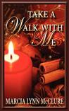 Take a Walk with Me by Marcia Lynn McClure