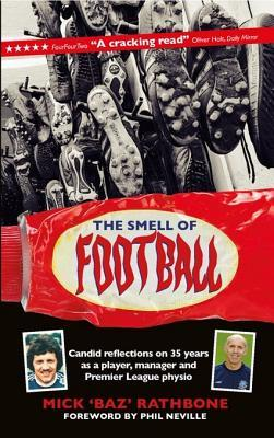 The Smell of Football: Candid Reflections on 35 Years as a Player, Manager and Premier League Physio