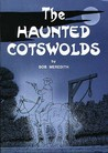 Haunted Cotswolds by Bob Meredith