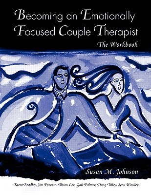 Becoming an Emotionally Focused Couple Therapist by Susan M. Johnson