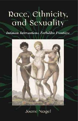 Race, Ethnicity, and Sexuality by Joane Nagel
