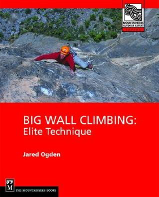 Big Wall Climbing: Elite Technique