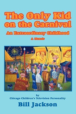 The Only Kid on the Carnival by Bill Jackson
