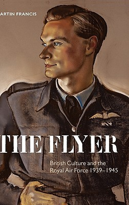 The Flyer: British Culture and the Royal Air Force, 1939-1945