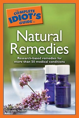 The Complete Idiot's Guide to Natural Remedies by Chrystle Fiedler