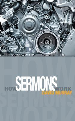 How Sermons Work by David P. Murray