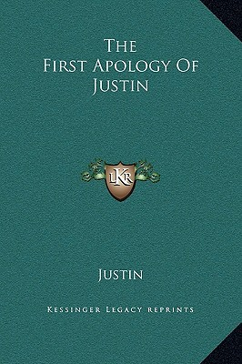 The First Apology of Justin by Justin Martyr