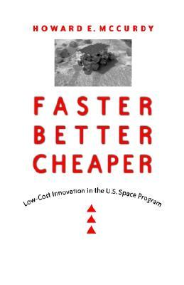 Faster, Better, Cheaper by Howard E. McCurdy