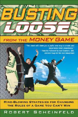 Busting Loose from the Money Game by Robert Scheinfeld