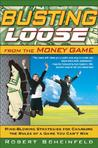 Busting Loose from the Money Game: Mind-Blowing Strategies for Changing the Rules of a Game You Can't Win