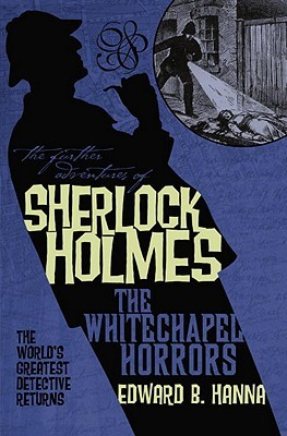 The Further Adventures of Sherlock Holmes by Edward B. Hanna