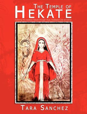 The Temple of Hekate - Exploring the Goddess Hekate Through Ritual, Meditation and Divination