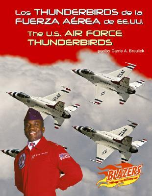 Los Thunderbirds De La Fuerza Aerea De Ee.uu./The U.S. Air Force Thunderbirds (Blazers Bilingual)