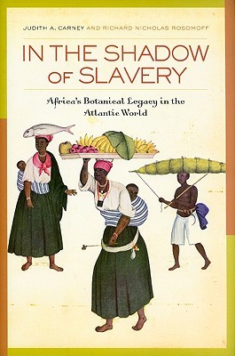 In the Shadow of Slavery: Africa�s Botanical Legacy in the Atlantic World