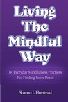 Living the Mindful Way: 85 Everyday Mindfulness Practices for Finding Inner Peace