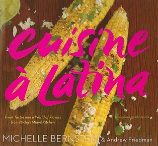 Cuisine á Latina: Fresh Tastes and a World of Flavors from Michy's Miami Kitchen