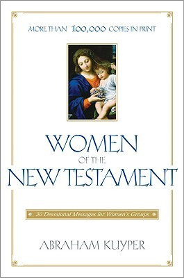 Women of the New Testament by Abraham Kuyper