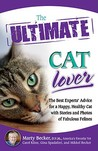The Ultimate Cat Lover: The Best Experts' Advice for a Happy, Healthy Cat with Stories and Photos of Fabulous Felines